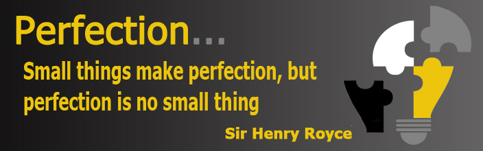 Small things make perfection, but perfection is no small thing...